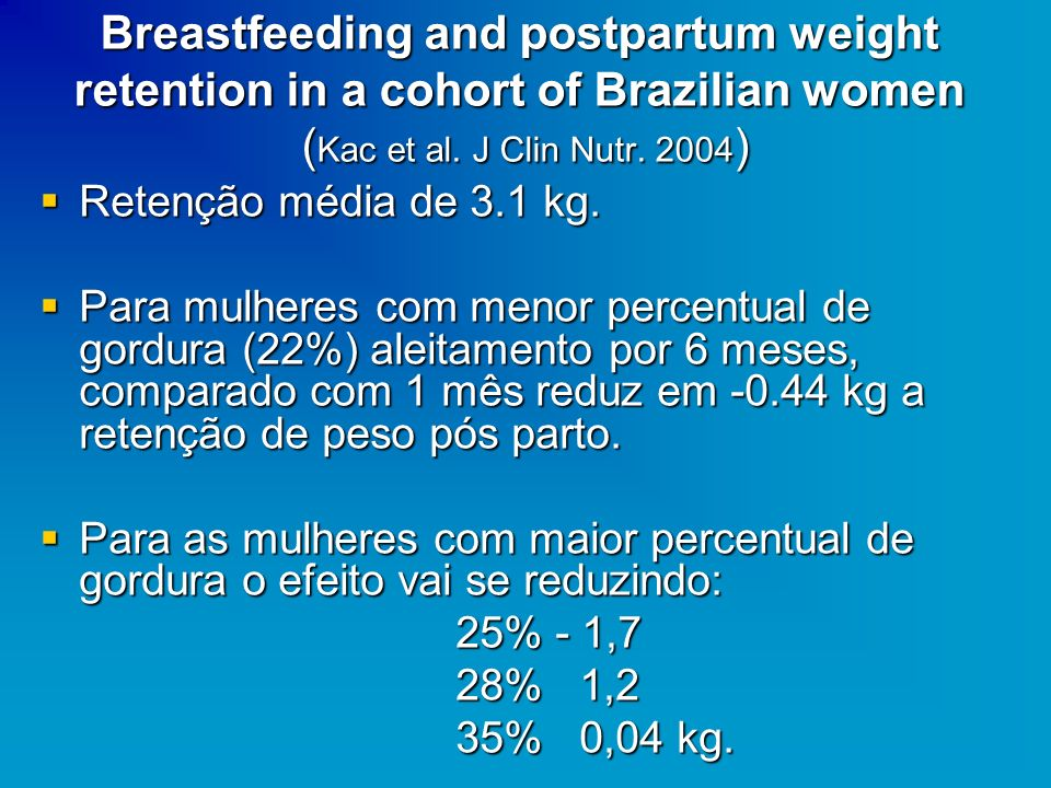Breastfeeding and postpartum weight retention in a cohort of Brazilian women ( Kac et al. J Clin Nutr. 2004 ) Retenção média de 3.1 kg. Retenção média