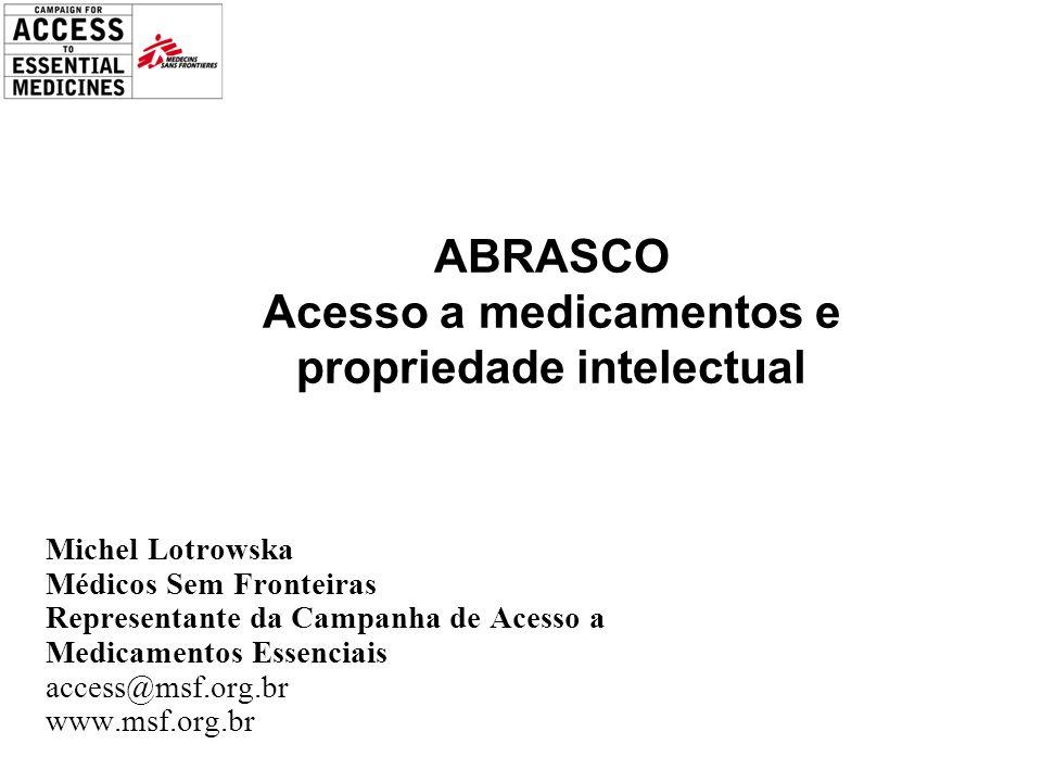 Michel Lotrowska Médicos Sem Fronteiras Representante da Campanha de Acesso a Medicamentos Essenciais access@msf.org.br www.msf.org.br ABRASCO Acesso a medicamentos e propriedade intelectual
