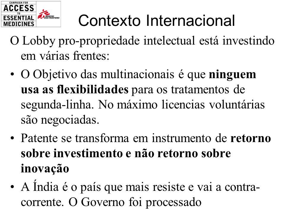 Contexto Internacional O Lobby pro-propriedade intelectual está investindo em várias frentes: O Objetivo das multinacionais é que ninguem usa as flexibilidades para os tratamentos de segunda-linha.