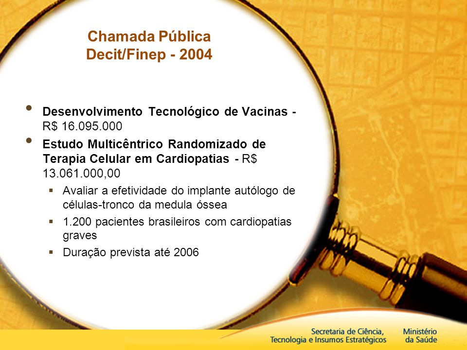 Chamada Pública Decit/Finep - 2004 Desenvolvimento Tecnológico de Vacinas - R$ 16.095.000 Estudo Multicêntrico Randomizado de Terapia Celular em Cardi