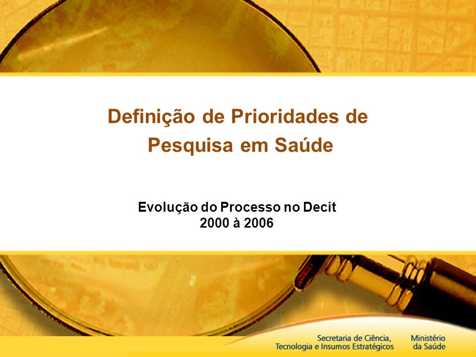 Definição de Prioridades de Pesquisa em Saúde Evolução do Processo no Decit 2000 à 2006