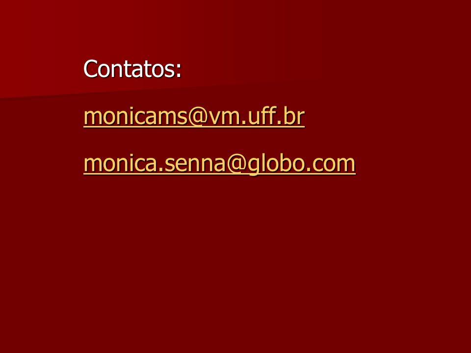 Contatos: monicams@vm.uff.br monica.senna@globo.com
