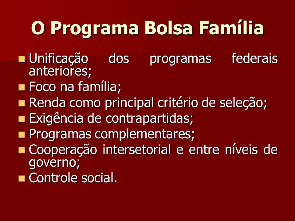 O Programa Bolsa Família Unificação dos programas federais anteriores; Unificação dos programas federais anteriores; Foco na família; Foco na família;