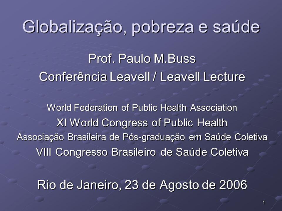 1 Globalização, pobreza e saúde Prof. Paulo M.Buss Conferência Leavell / Leavell Lecture World Federation of Public Health Association XI World Congre