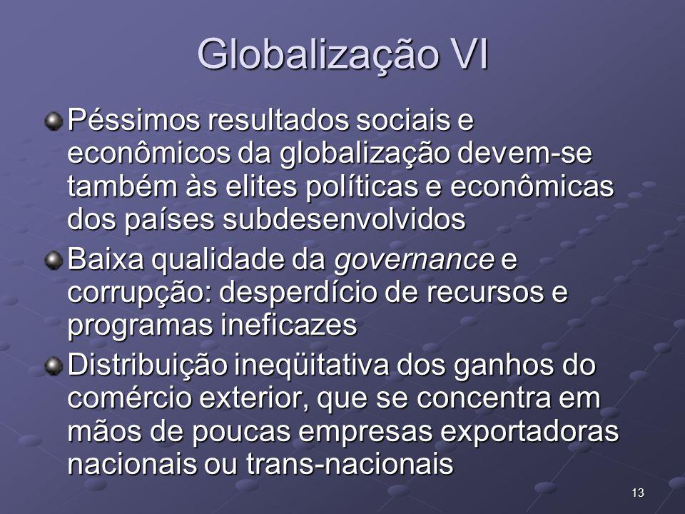 13 Globalização VI Péssimos resultados sociais e econômicos da globalização devem-se também às elites políticas e econômicas dos países subdesenvolvid