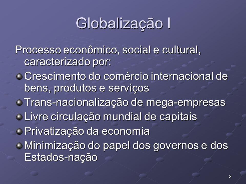 3 Globalização II Queda de barreiras comerciais protecionistas Regulação do comércio internacional segundo regras da OMC Facilidade de trânsito de pessoas e bens Sociedade da informação e grande facilidade de comunicação entre as pessoas