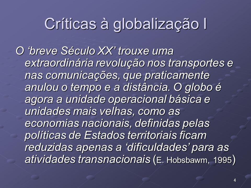 4 Críticas à globalização I O breve Século XX trouxe uma extraordinária revolução nos transportes e nas comunicações, que praticamente anulou o tempo