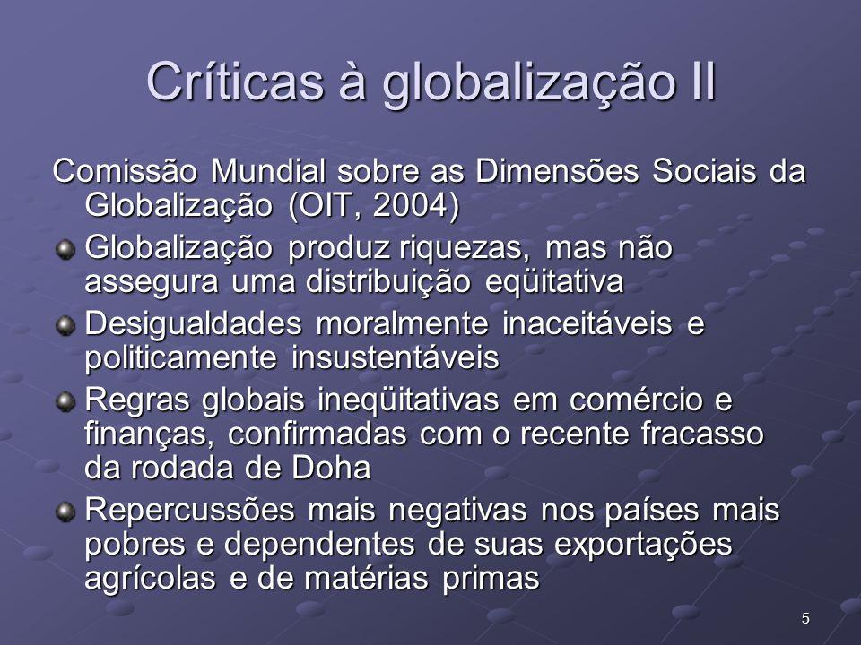 5 Críticas à globalização II Comissão Mundial sobre as Dimensões Sociais da Globalização (OIT, 2004) Globalização produz riquezas, mas não assegura um