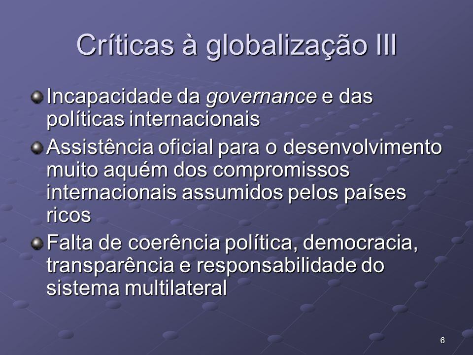 7 Críticas à globalização IV Sistema de governança internacional configurado por países e atores poderosos Pouca influência dos países em desenvolvimento sobre este sistema e suas políticas Prêmio Nobel Stiglitiz: os vitoriosos da globalização foram os países desenvolvidos