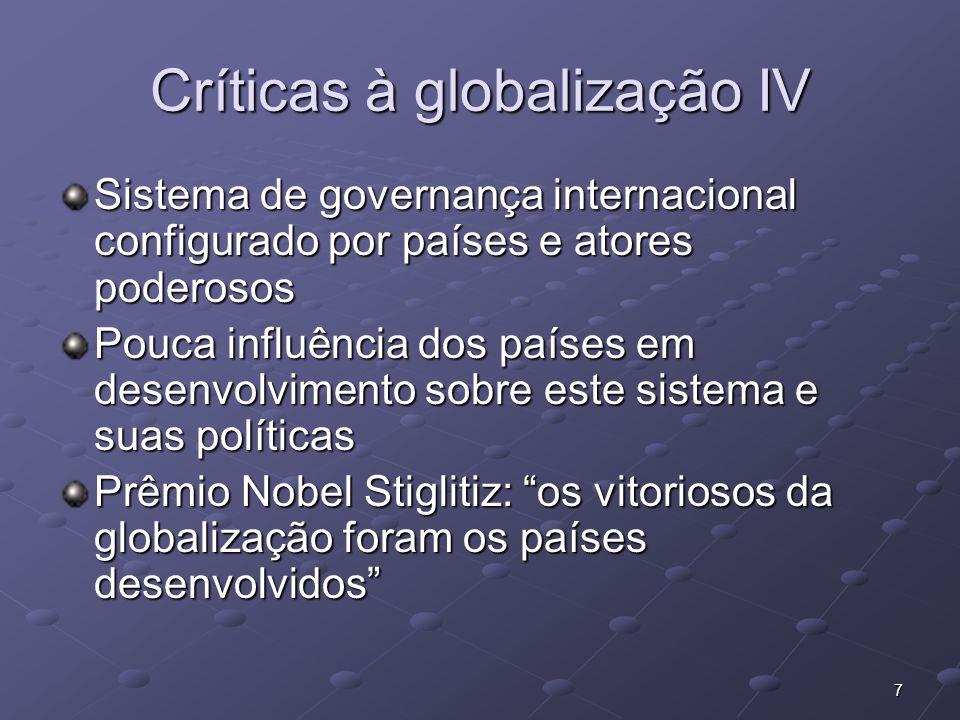 7 Críticas à globalização IV Sistema de governança internacional configurado por países e atores poderosos Pouca influência dos países em desenvolvime