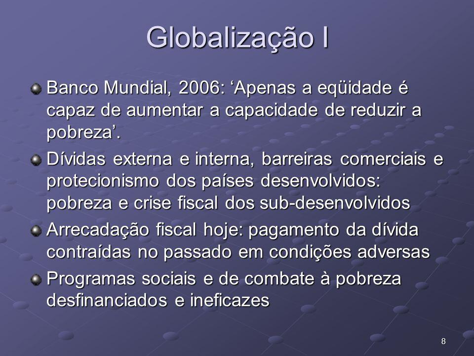 8 Globalização I Banco Mundial, 2006: Apenas a eqüidade é capaz de aumentar a capacidade de reduzir a pobreza. Dívidas externa e interna, barreiras co