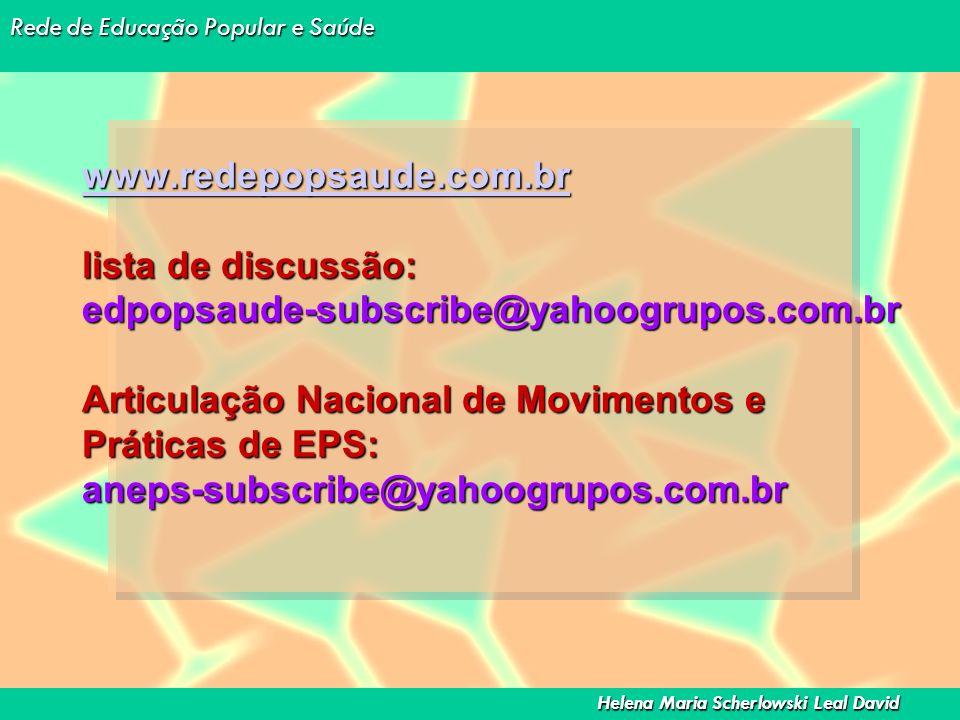 Rede de Educação Popular e Saúde Helena Maria Scherlowski Leal David www.redepopsaude.com.br www.redepopsaude.com.br lista de discussão: edpopsaude-su