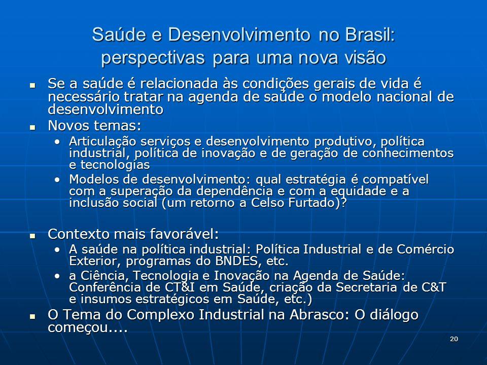 20 Saúde e Desenvolvimento no Brasil: perspectivas para uma nova visão Se a saúde é relacionada às condições gerais de vida é necessário tratar na age