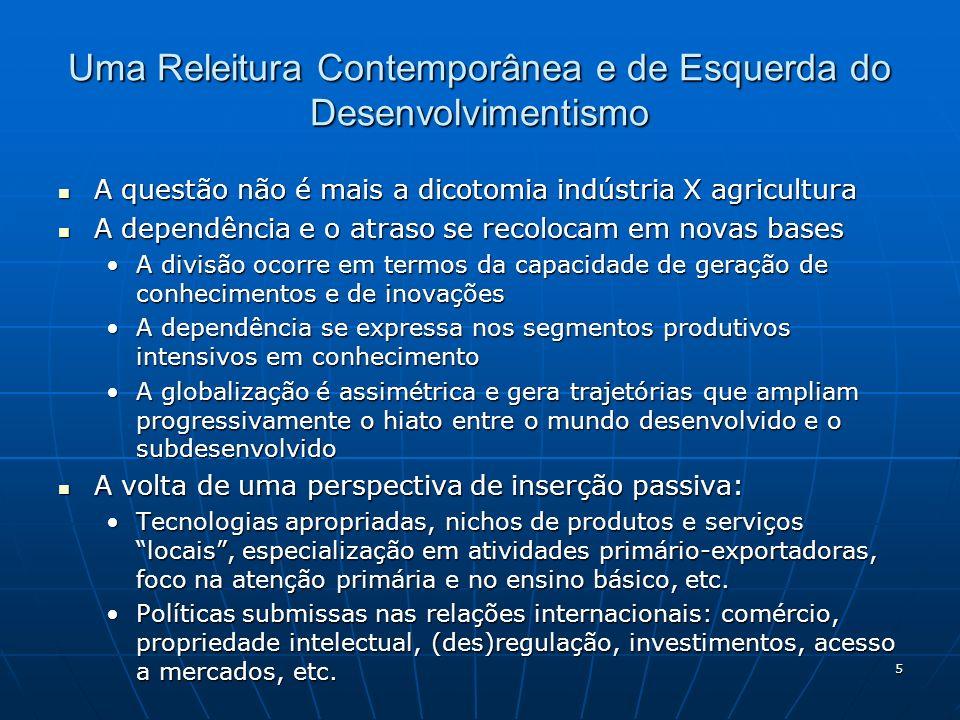 5 Uma Releitura Contemporânea e de Esquerda do Desenvolvimentismo A questão não é mais a dicotomia indústria X agricultura A questão não é mais a dico