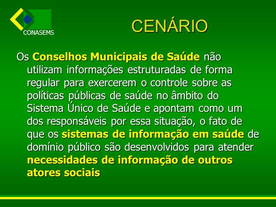 CONASEMS CENÁRIO Os Conselhos Municipais de Saúde não utilizam informações estruturadas de forma regular para exercerem o controle sobre as políticas