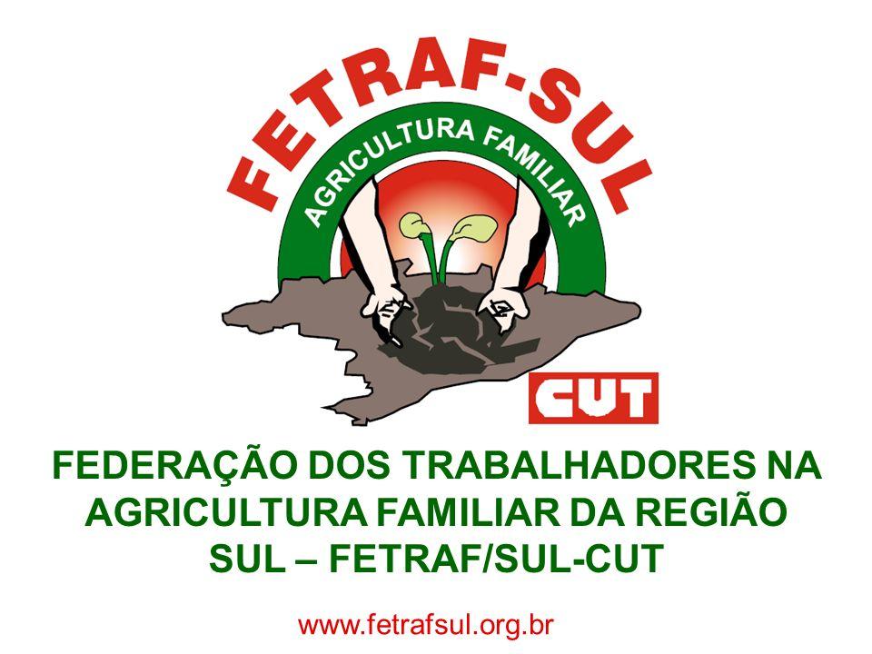 FEDERAÇÃO DOS TRABALHADORES NA AGRICULTURA FAMILIAR DA REGIÃO SUL – FETRAF/SUL-CUT www.fetrafsul.org.br