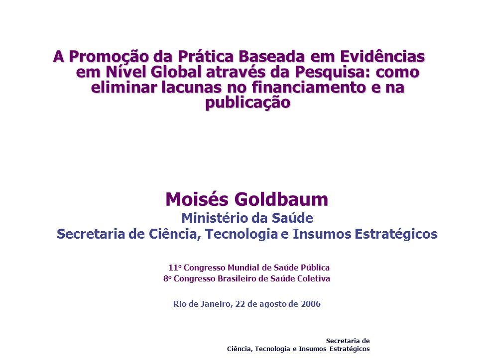 Moisés Goldbaum Ministério da Saúde Secretaria de Ciência, Tecnologia e Insumos Estratégicos 11 o Congresso Mundial de Saúde Pública 8 o Congresso Bra