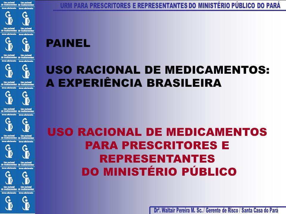 PAINEL USO RACIONAL DE MEDICAMENTOS: A EXPERIÊNCIA BRASILEIRA USO RACIONAL DE MEDICAMENTOS PARA PRESCRITORES E REPRESENTANTES DO MINISTÉRIO PÚBLICO