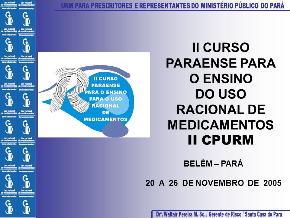 BELÉM – PARÁ 20 A 26 DE NOVEMBRO DE 2005 II CURSO PARAENSE PARA O ENSINO DO USO RACIONAL DE MEDICAMENTOS II CPURM