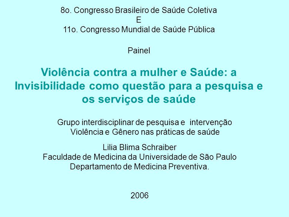 Lilia Blima Schraiber Faculdade de Medicina da Universidade de São Paulo Departamento de Medicina Preventiva. 2006 8o. Congresso Brasileiro de Saúde C