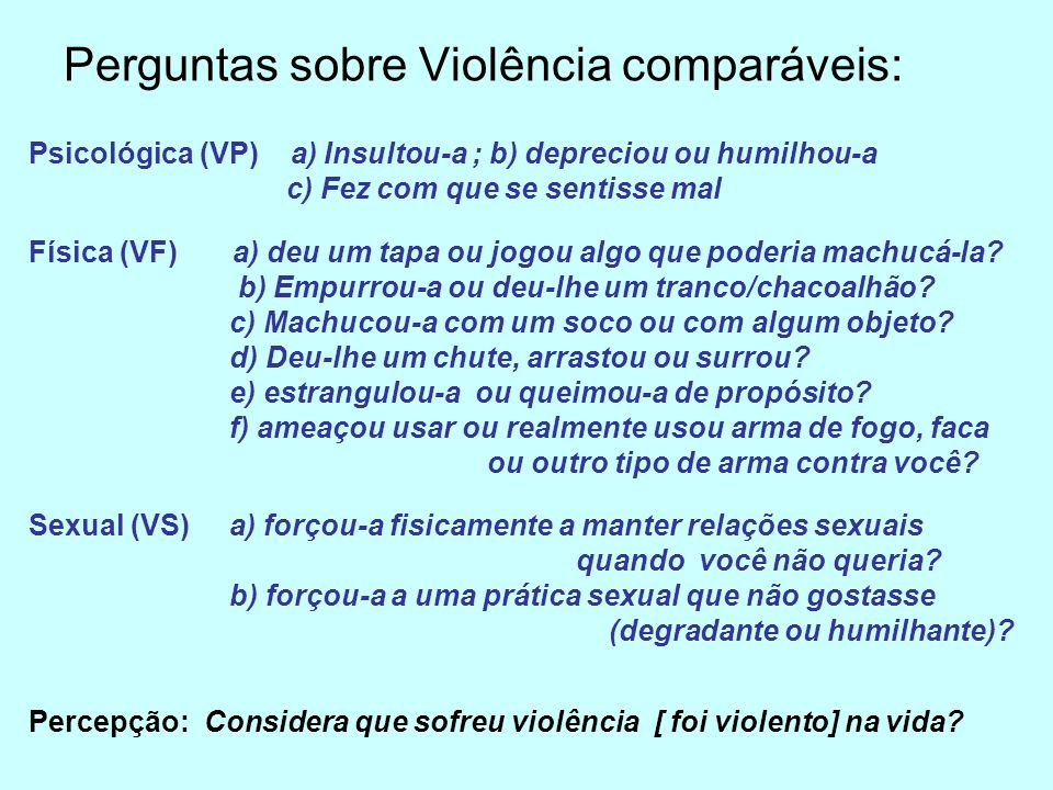 Freqüência dos episódios de agressões físicas e Percepção de violência Para as Mulheres: 34,3% poucas vezes 35,2% uma única vez 30,5% muitas vezes 28,4% consideraram ter sofrido violência Para os Homens: 76,3% poucas vezes 15,3% uma única vez 8,4% muitas vezes 28,6% consideraram ter praticado violência
