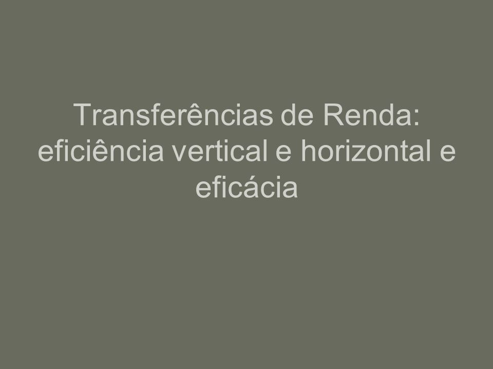 Transferências de Renda: eficiência vertical e horizontal e eficácia