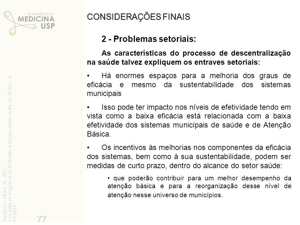 CONSIDERAÇÕES FINAIS 2 - Problemas setoriais: As características do processo de descentralização na saúde talvez expliquem os entraves setoriais: Há e