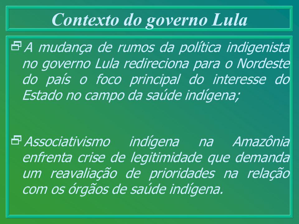 Contexto do governo Lula A mudança de rumos da política indigenista no governo Lula redireciona para o Nordeste do país o foco principal do interesse