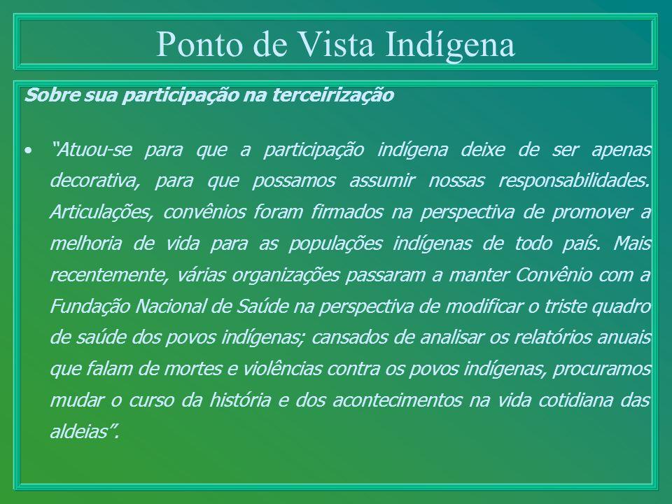 Ponto de Vista Indígena Sobre sua participação na terceirização Atuou-se para que a participação indígena deixe de ser apenas decorativa, para que pos