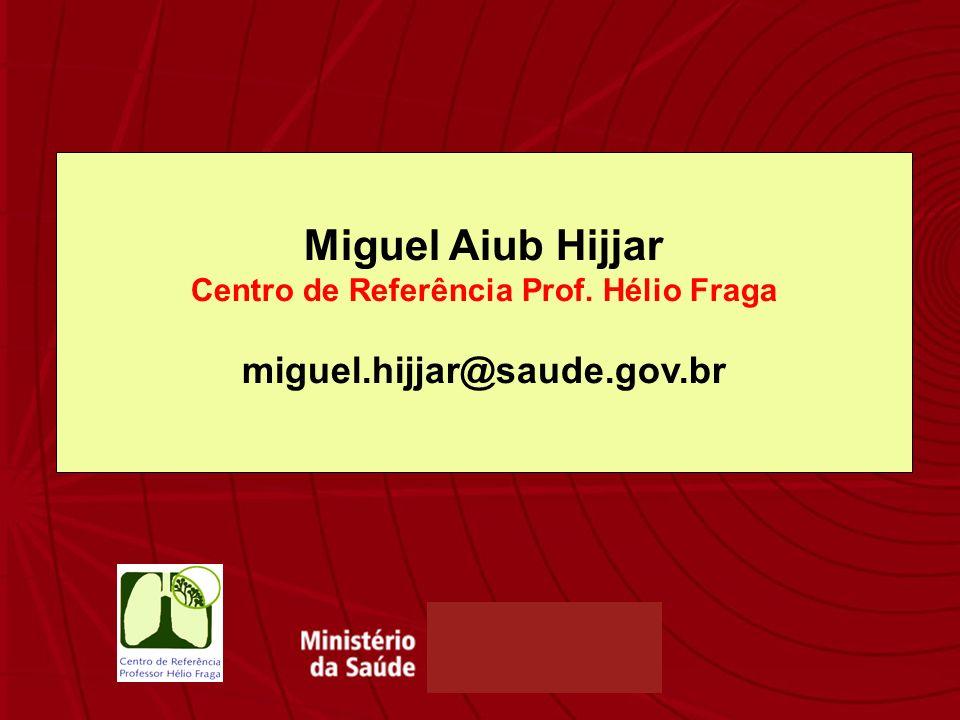 Miguel Aiub Hijjar Centro de Referência Prof. Hélio Fraga miguel.hijjar@saude.gov.br