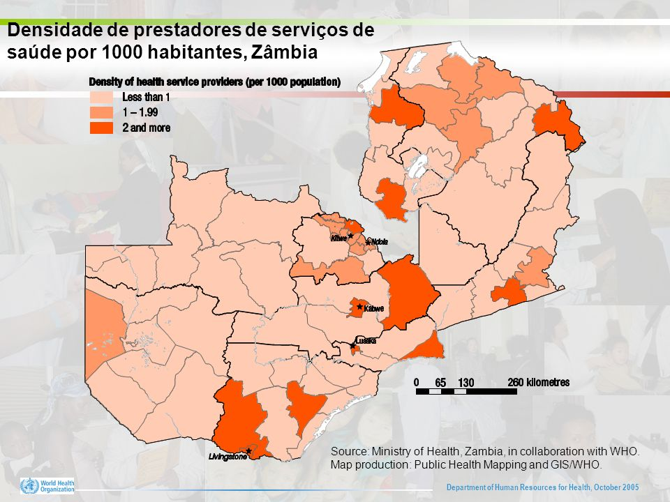 Department of Human Resources for Health, October 2005 Source: Ministry of Health, Zambia, in collaboration with WHO. Map production: Public Health Ma