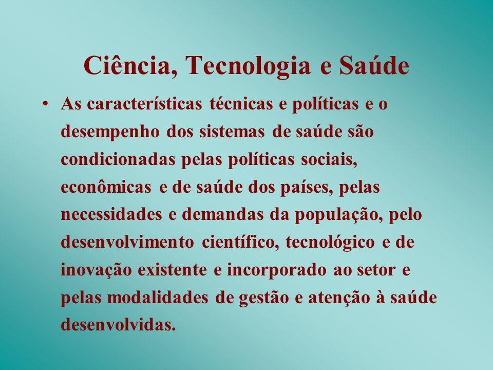 Ciência, Tecnologia e Saúde As características técnicas e políticas e o desempenho dos sistemas de saúde são condicionadas pelas políticas sociais, ec