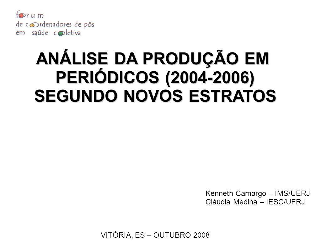 ANÁLISE DA PRODUÇÃO EM PERIÓDICOS (2004-2006) SEGUNDO NOVOS ESTRATOS VITÓRIA, ES – OUTUBRO 2008 Kenneth Camargo – IMS/UERJ Cláudia Medina – IESC/UFRJ