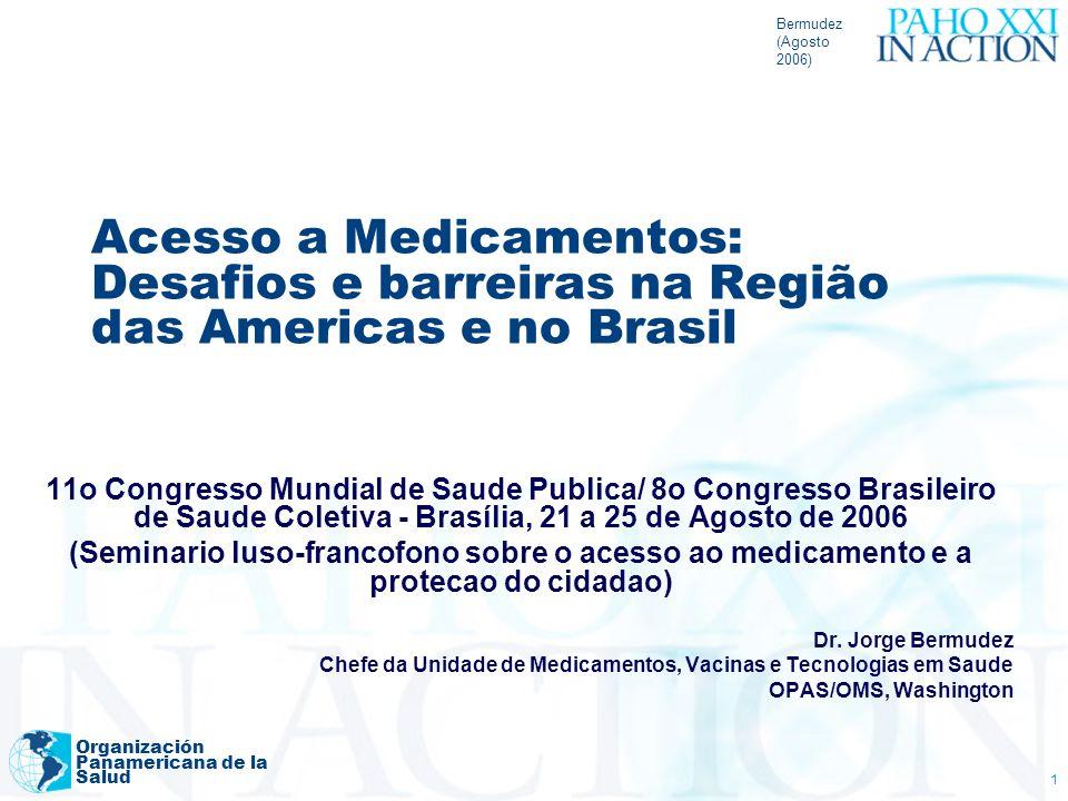 Bermudez (Agosto 2006) Organización Panamericana de la Salud 1 Acesso a Medicamentos: Desafios e barreiras na Região das Americas e no Brasil 11o Cong