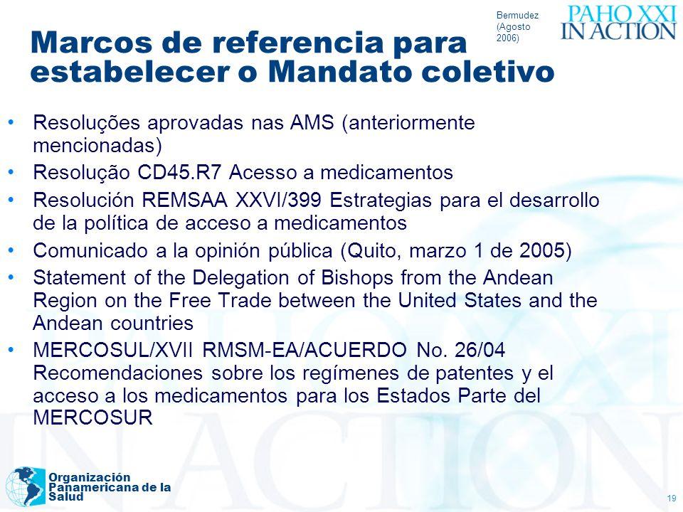 Bermudez (Agosto 2006) Organización Panamericana de la Salud 19 Marcos de referencia para estabelecer o Mandato coletivo Resoluções aprovadas nas AMS