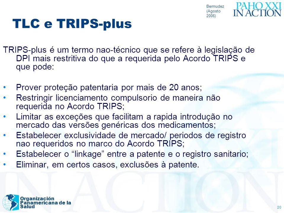 Bermudez (Agosto 2006) Organización Panamericana de la Salud 20 TLC e TRIPS-plus TRIPS-plus é um termo nao-técnico que se refere à legislação de DPI m