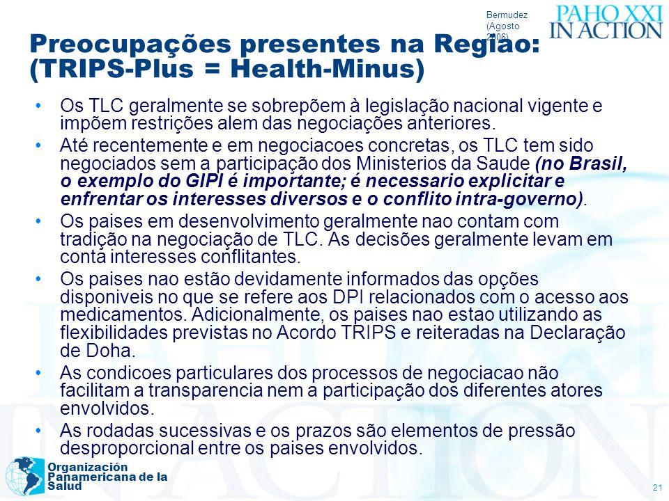 Bermudez (Agosto 2006) Organización Panamericana de la Salud 21 Preocupações presentes na Regiao: (TRIPS-Plus = Health-Minus) Os TLC geralmente se sob