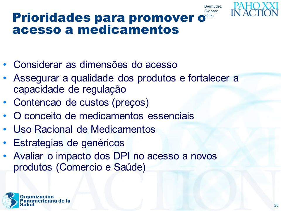 Bermudez (Agosto 2006) Organización Panamericana de la Salud 26 Prioridades para promover o acesso a medicamentos Considerar as dimensões do acesso As
