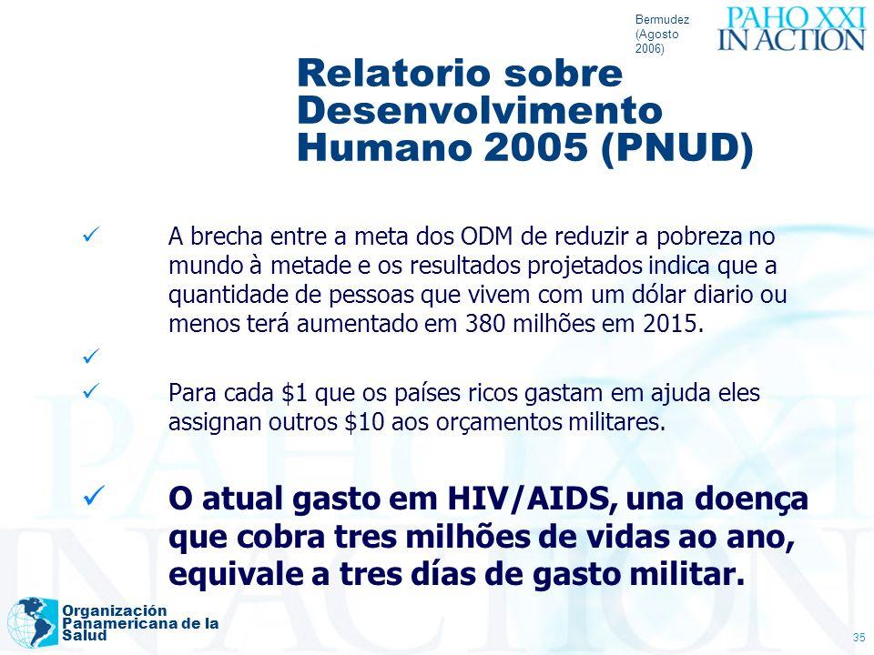 Bermudez (Agosto 2006) Organización Panamericana de la Salud 35 Relatorio sobre Desenvolvimento Humano 2005 (PNUD) A brecha entre a meta dos ODM de re