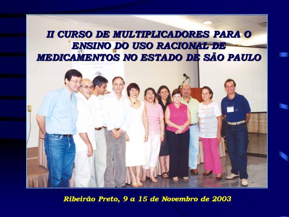 II CURSO DE MULTIPLICADORES PARA O ENSINO DO USO RACIONAL DE MEDICAMENTOS NO ESTADO DE SÃO PAULO Ribeirão Preto, 9 a 15 de Novembro de 2003
