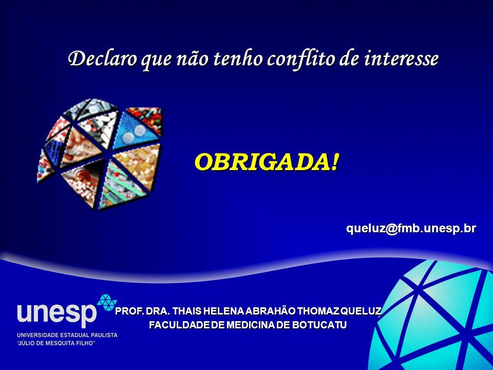 PROF. DRA. THAIS HELENA ABRAHÃO THOMAZ QUELUZ FACULDADE DE MEDICINA DE BOTUCATU OBRIGADA! queluz@fmb.unesp.br Declaro que não tenho conflito de intere