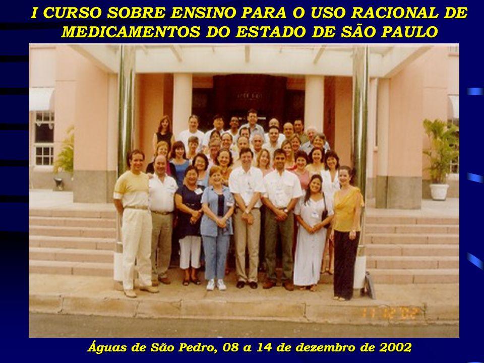 I CURSO SOBRE ENSINO PARA O USO RACIONAL DE MEDICAMENTOS DO ESTADO DE SÃO PAULO Águas de São Pedro, 08 a 14 de dezembro de 2002
