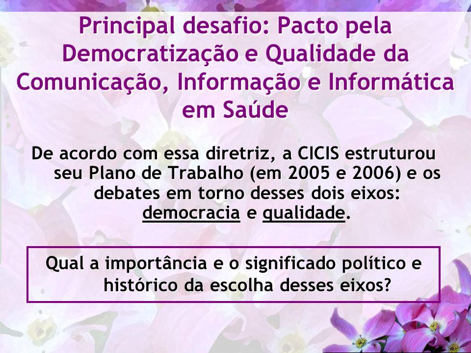 De acordo com essa diretriz, a CICIS estruturou seu Plano de Trabalho (em 2005 e 2006) e os debates em torno desses dois eixos: democracia e qualidade