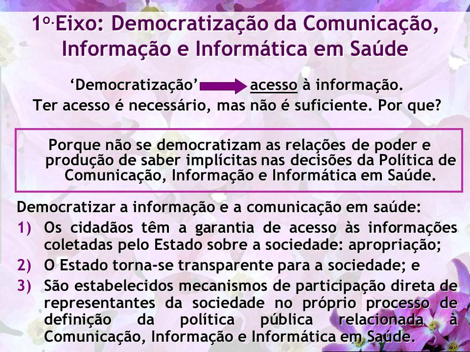 Democratização acesso à informação. Ter acesso é necessário, mas não é suficiente. Por que? Porque não se democratizam as relações de poder e produção