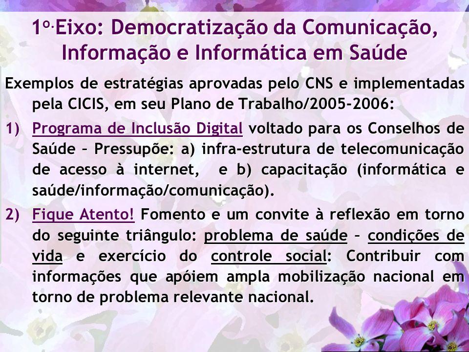 Exemplos de estratégias aprovadas pelo CNS e implementadas pela CICIS, em seu Plano de Trabalho/2005-2006: 1)Programa de Inclusão Digital voltado para