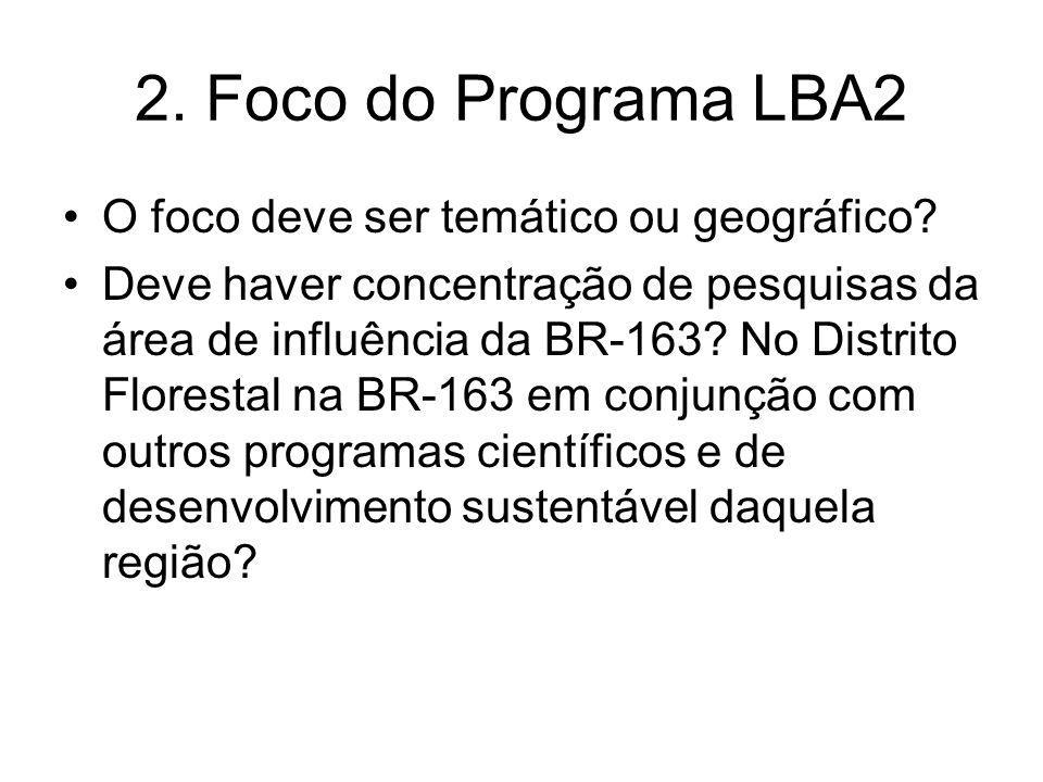 2. Foco do Programa LBA2 O foco deve ser temático ou geográfico? Deve haver concentração de pesquisas da área de influência da BR-163? No Distrito Flo