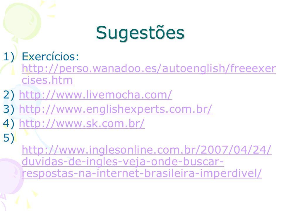 Sugestões 1)Exercícios: http://perso.wanadoo.es/autoenglish/freeexer cises.htm http://perso.wanadoo.es/autoenglish/freeexer cises.htm 2) http://www.livemocha.com/http://www.livemocha.com/ 3) http://www.englishexperts.com.br/http://www.englishexperts.com.br/ 4) http://www.sk.com.br/http://www.sk.com.br/ 5) http://www.inglesonline.com.br/2007/04/24/ duvidas-de-ingles-veja-onde-buscar- respostas-na-internet-brasileira-imperdivel/ http://www.inglesonline.com.br/2007/04/24/ duvidas-de-ingles-veja-onde-buscar- respostas-na-internet-brasileira-imperdivel/