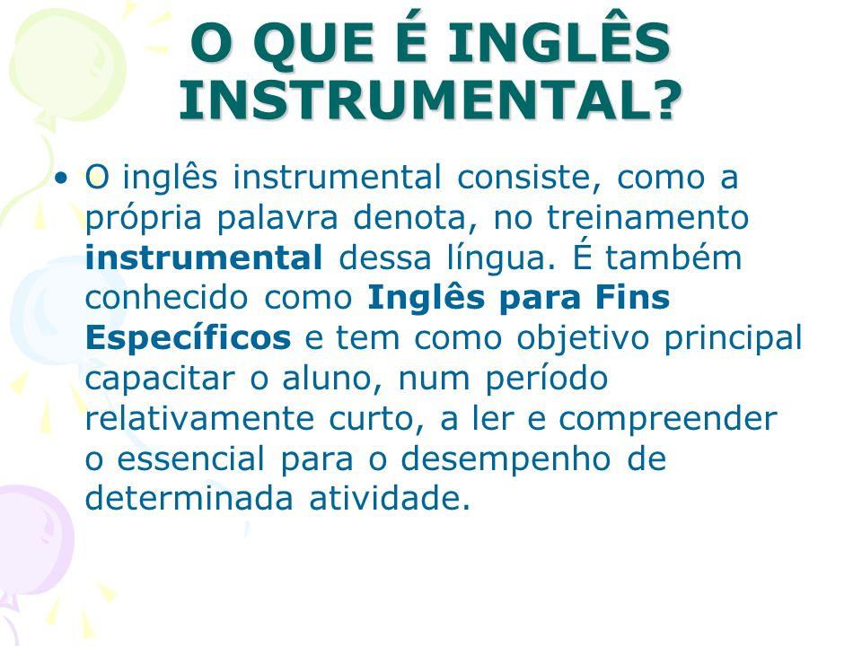 O QUE É INGLÊS INSTRUMENTAL? O inglês instrumental consiste, como a própria palavra denota, no treinamento instrumental dessa língua. É também conheci