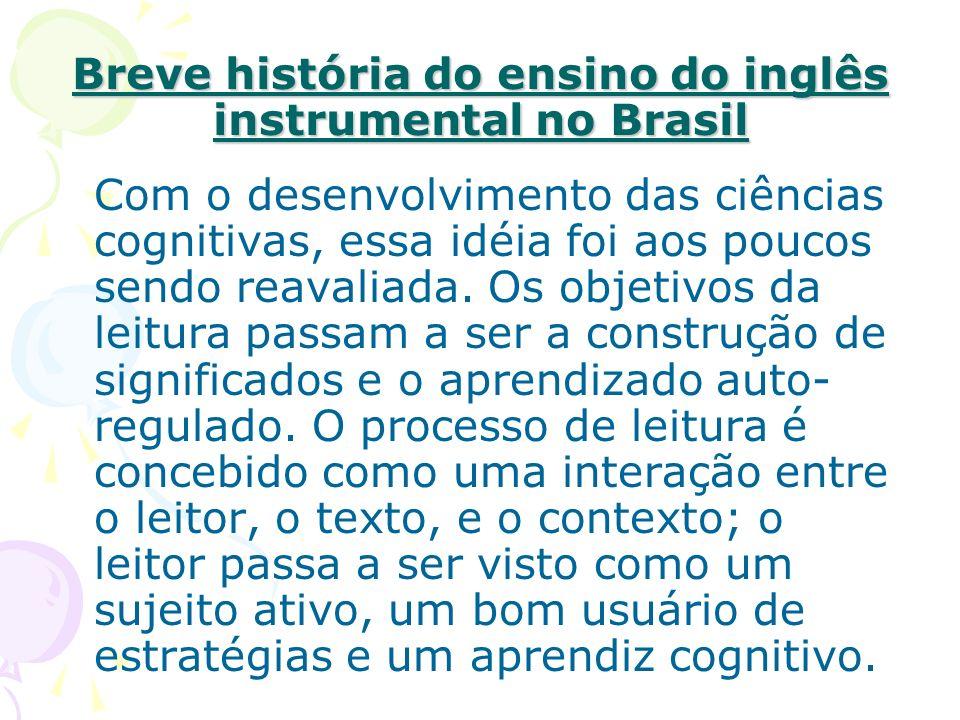 Breve história do ensino do inglês instrumental no Brasil Com o desenvolvimento das ciências cognitivas, essa idéia foi aos poucos sendo reavaliada. O