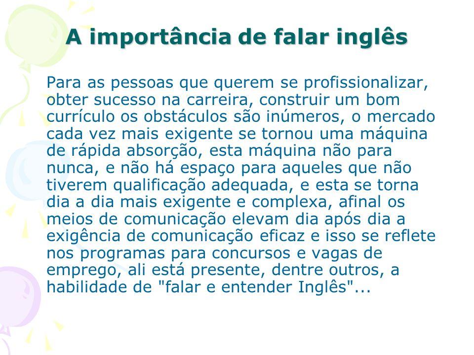 A importância de falar inglês Para as pessoas que querem se profissionalizar, obter sucesso na carreira, construir um bom currículo os obstáculos são